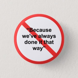 because_weve_always_done_it_that_way_pinback_button-r126a9c96e8024f169398847c04dc740c_k94r8_540